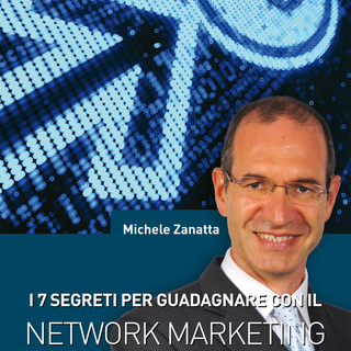 I 7 segreti per guadagnare con il network marketing